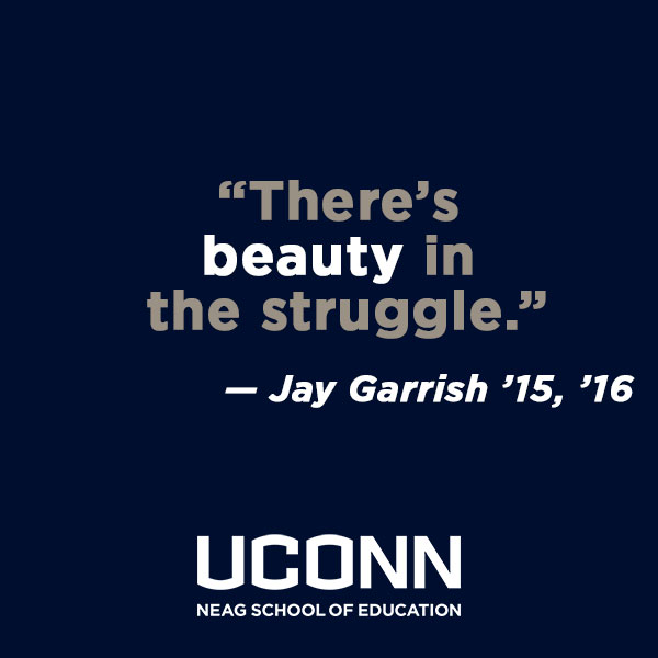 There's beauty in the struggle. — Jay Garrish