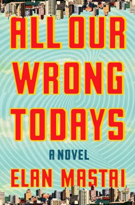 """Book cover """"All Wrong Todays"""" by Elan Mastai, one of Kaufman's Three Books recommendations."""